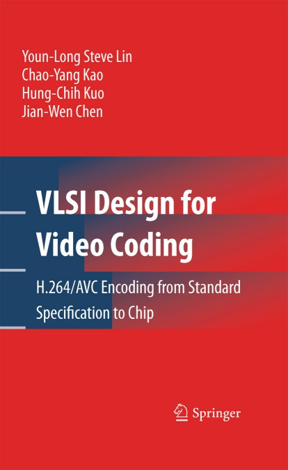 VLSI Design for Video Coding – H.264 AVC Encoding from Standard Specification to Chip