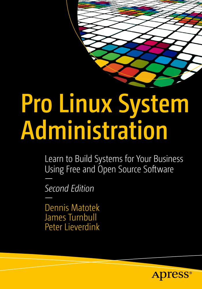 Pro Linux System Administration – Learn to Build Systems for Your Business Using Free and Open Source Software (2nd Edition)