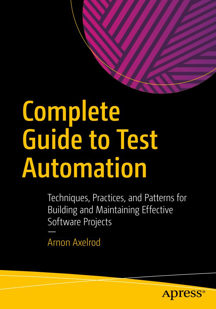 Complete Guide to Test Automation – Techniques, Practices, and Patterns for Building and Maintaining Effective Software Projects