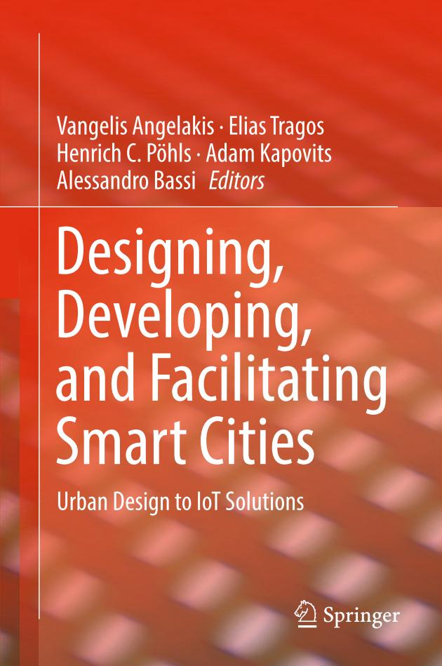 Designing, Developing, and Facilitating Smart Cities – Urban Design to IoT Solutions