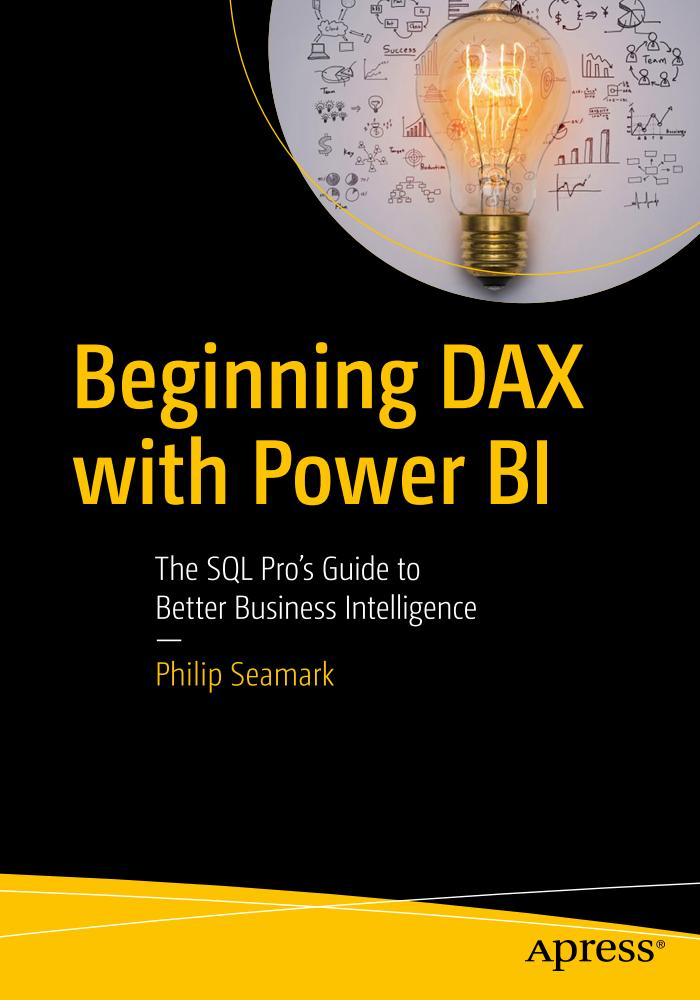 Beginning DAX with Power BI – The SQL Pro's Guide to Better Business Intelligence