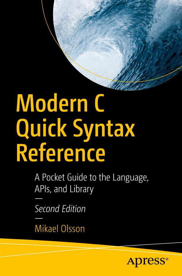 Modern C Quick Syntax Reference – A Pocket Guide to the Language, APIs, and Library (2nd Edition)