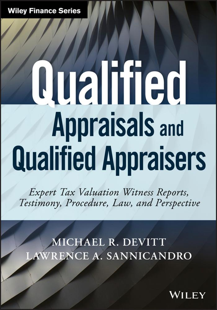 Qualified Appraisals and Qualified Appraisers – Expert Tax Valuation Witness Reports, Testimony, Procedure, Law, and Perspective