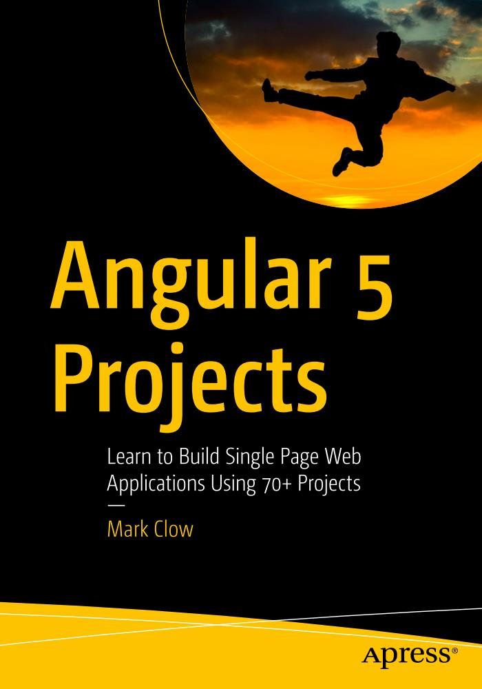 Angular 5 Projects – Learn to Build Single Page Web Applications Using 70+ Projects
