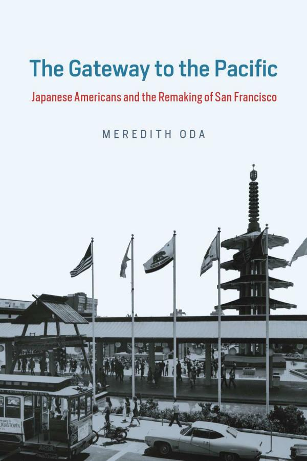 The Gateway to the Pacific – Japanese Americans and the Remaking of San Francisco