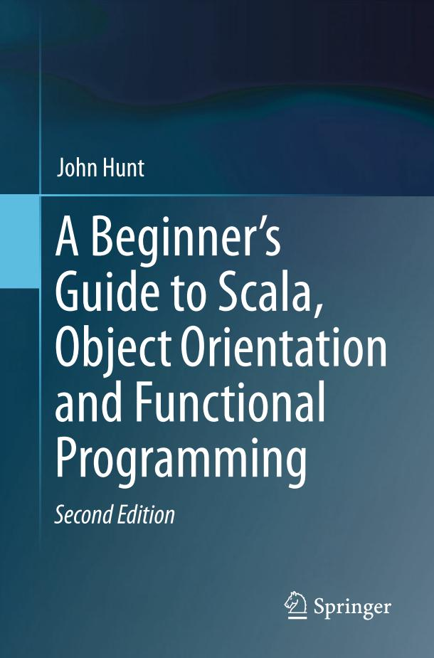 A Beginner's Guide to Scala, Object Orientation and Functional Programming (2nd Edition)