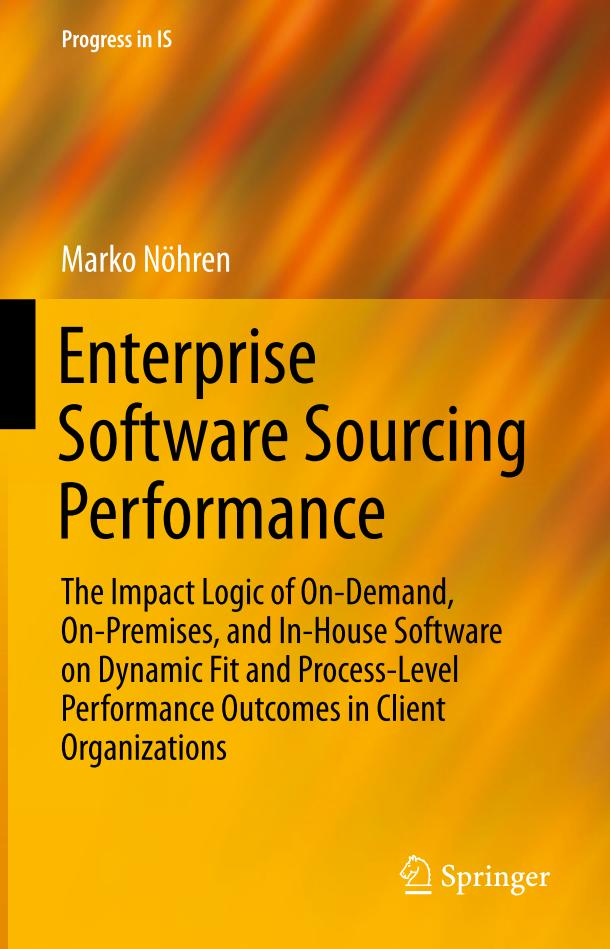 Enterprise Software Sourcing Performance – The Impact Logic of On-Demand, On-Premises, and In-House Software on Dynamic Fit and Process-Level Performance Outcomes in Client Organizations