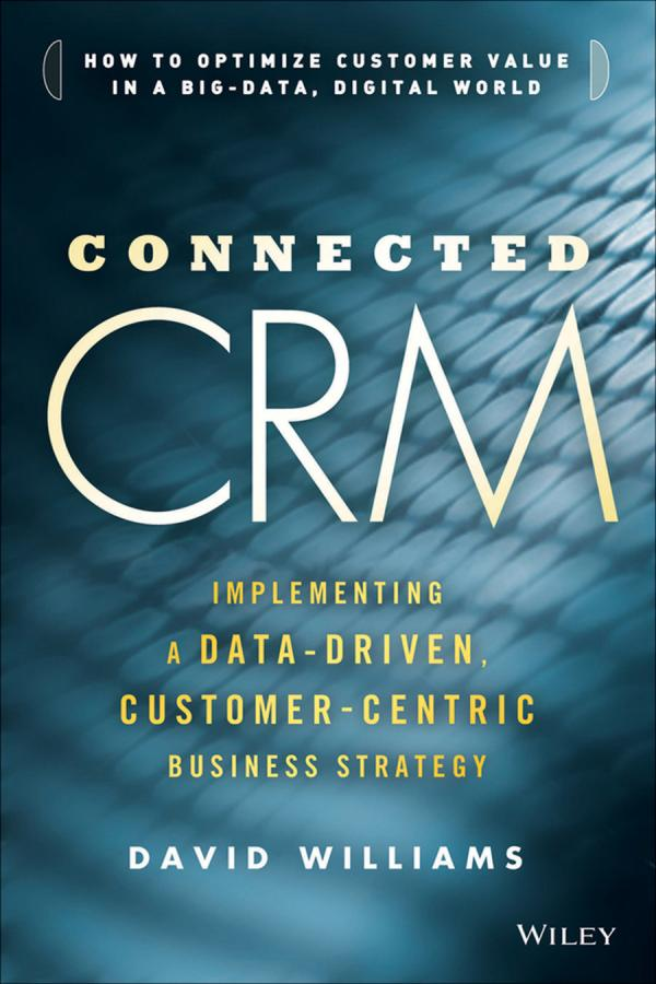Connected CRM – Implementing a Data-Driven, Customer-Centric Business Strategy