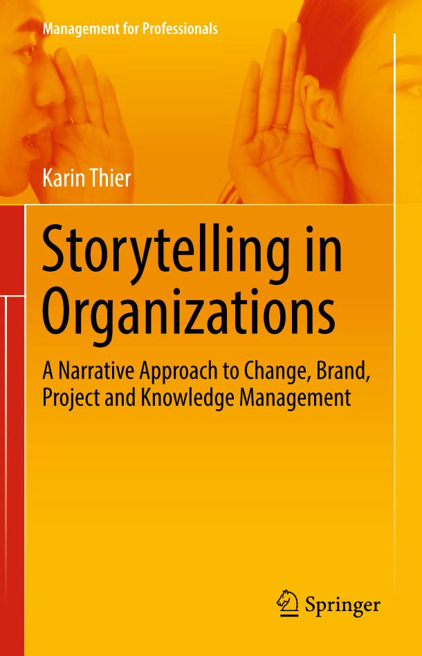 Storytelling in Organizations – A Narrative Approach to Change, Brand, Project and Knowledge Management