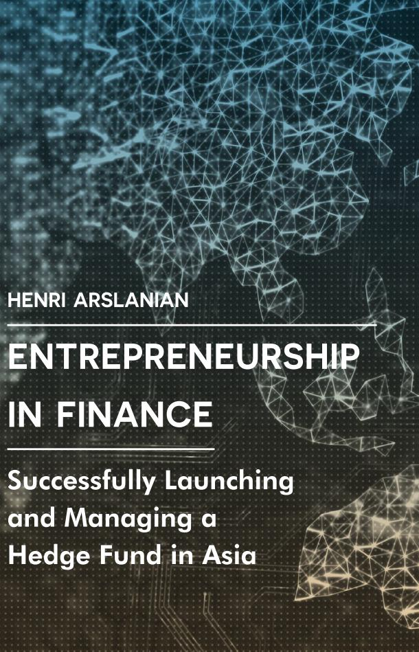 Entrepreneurship in Finance – Successfully Launching and Managing a Hedge Fund in Asia