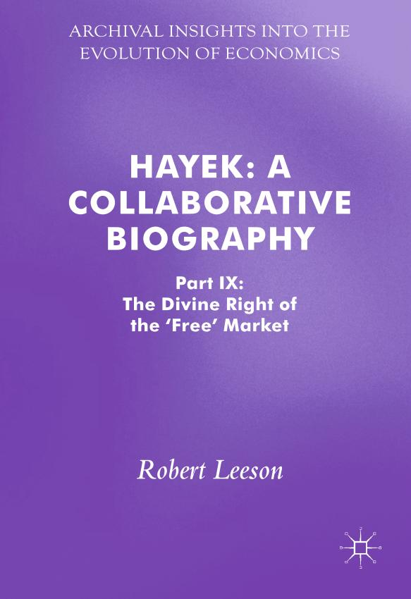 Hayek – A Collaborative Biography – Part IX – The Divine Right of the 'Free' Market