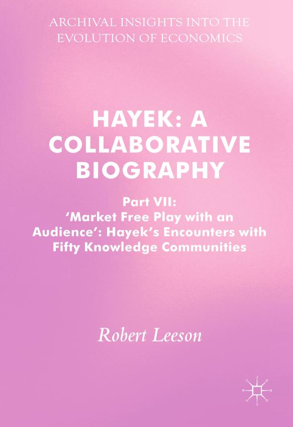 Hayek – A Collaborative Biography – Part VII – Market Free Play with an Audience