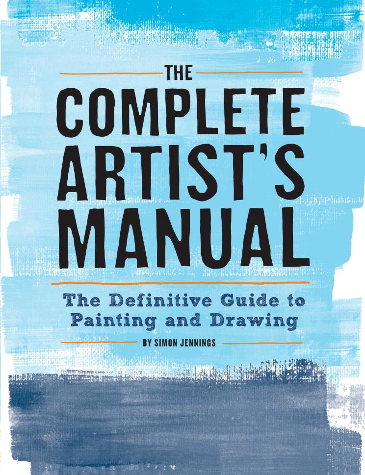 The Complete Artist's Manual – The Definitive Guide to Painting and Drawing