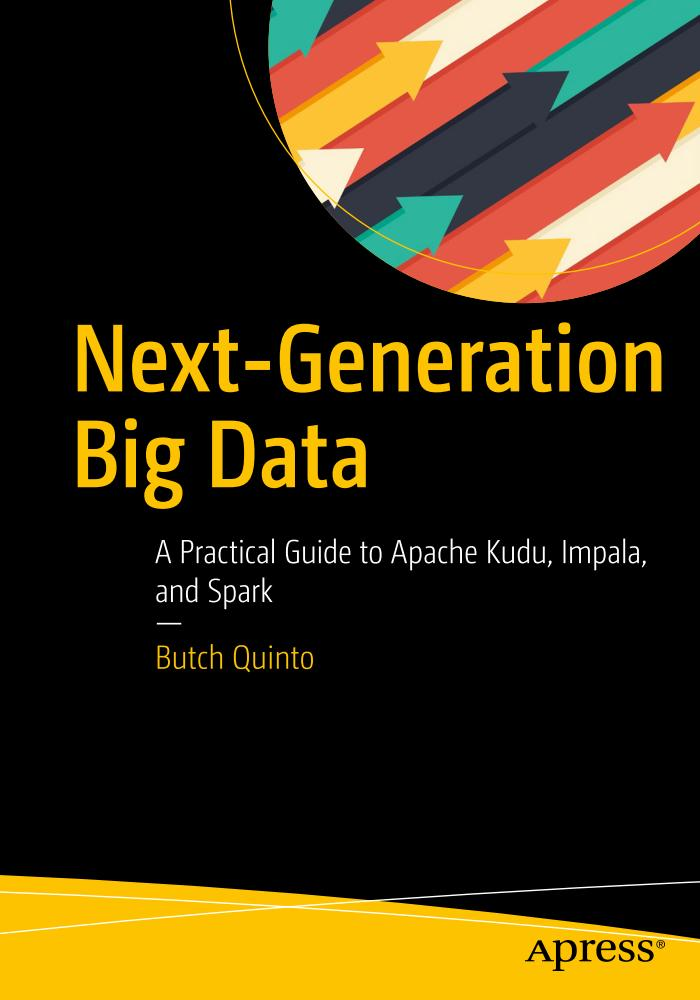 Next-Generation Big Data – A Practical Guide to Apache Kudu, Impala, and Spark