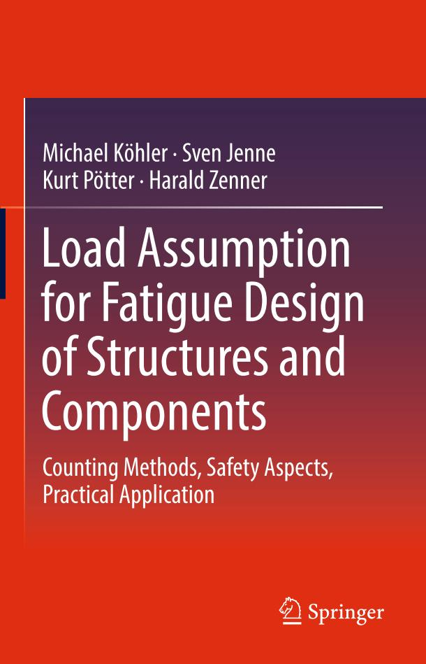 Load Assumption for Fatigue Design of Structures and Components – Counting Methods, Safety Aspects, Practical Application