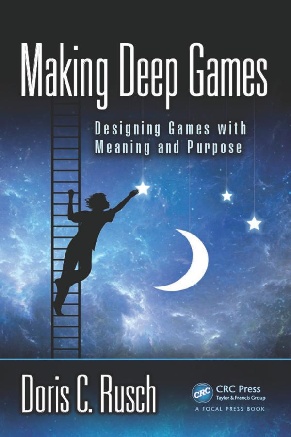 Making Deep Games – Designing Games with Meaning and Purpose