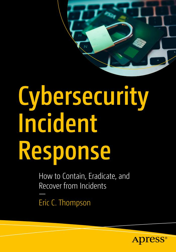 Cybersecurity Incident Response – How to Contain, Eradicate, and Recover from Incidents