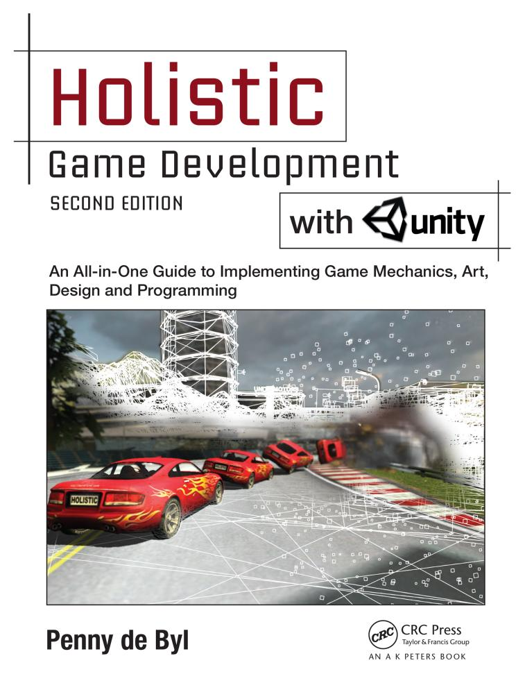 Holistic Game Development with Unity – An All-in-One Guide to Implementing Game Mechanics, Art, Design and Programming (2nd Edition)