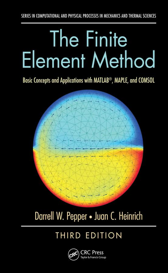 The Finite Element Method – Basic Concepts and Applications with MATLAB, MAPLE, and COMSOL (3rd Edition)