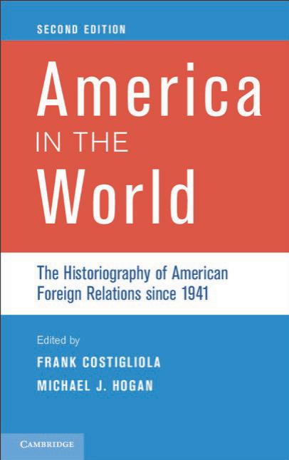 America in the World – The Historiography of American Foreign Relations since 1941 (2nd Edition)