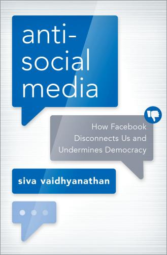 Antisocial Media – How Facebook Disconnects Us and Undermines Democracy