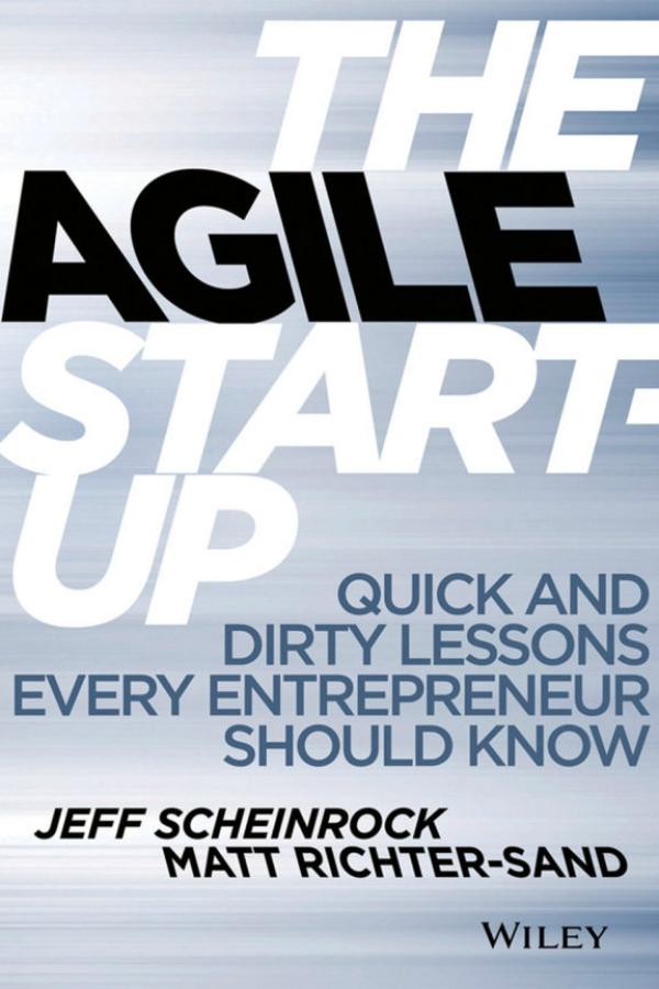 The Agile Start-Up – Quick and Dirty Lessons Every Entrepreneur Should Know