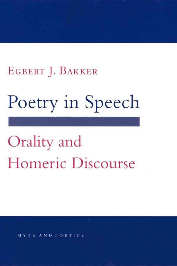 Poetry in Speech – Orality and Homeric Discourse