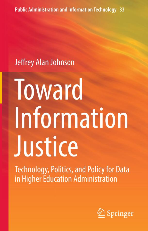 Toward Information Justice – Technology, Politics, and Policy for Data in Higher Education Administration