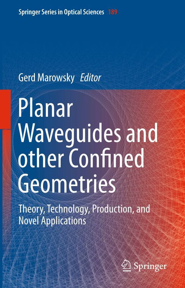 Planar Waveguides and other Confined Geometries – Theory, Technology, Production, and Novel Applications