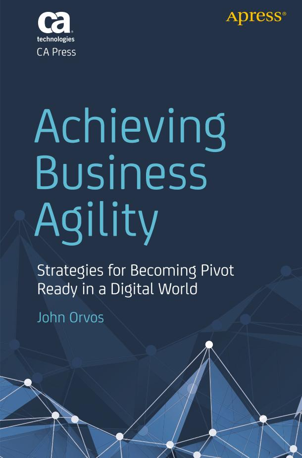 Achieving Business Agility – Strategies for Becoming Pivot Ready in a Digital World