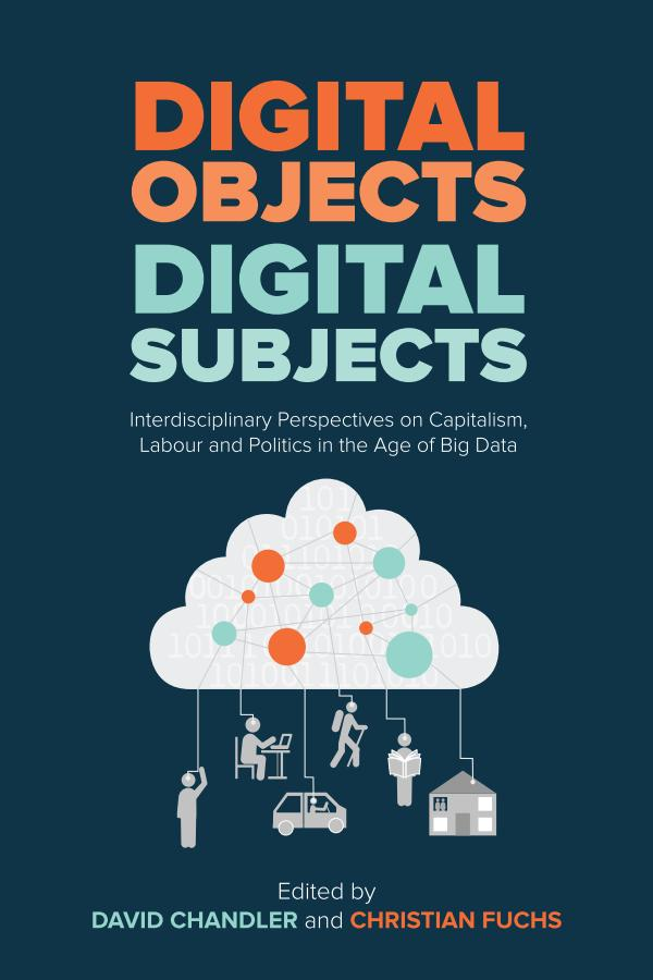 Digital Object, Digital Subjects – Interdisciplinary Perspectives on Capitalism, Labour and Politics in the Age of Big Data