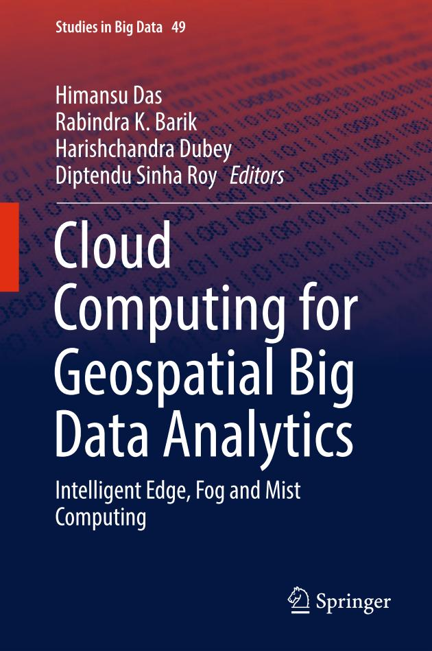 Cloud Computing for Geospatial Big Data Analytics – Intelligent Edge, Fog and Mist Computing