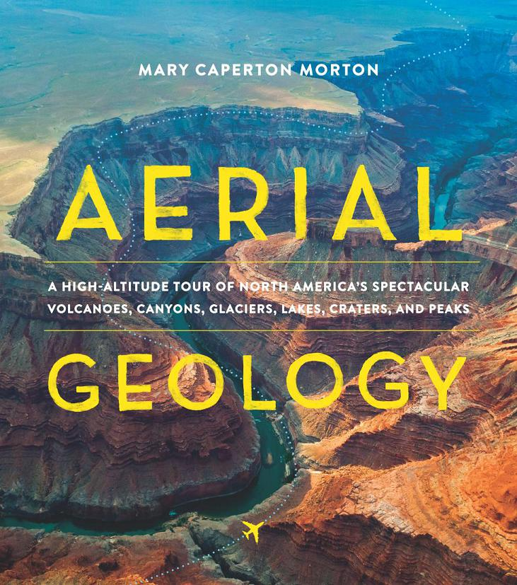 Aerial Geology – A High-Altitude Tour of North America's Spectacular Volcanoes, Canyons, Glaciers, Lakes, Craters, and Peaks