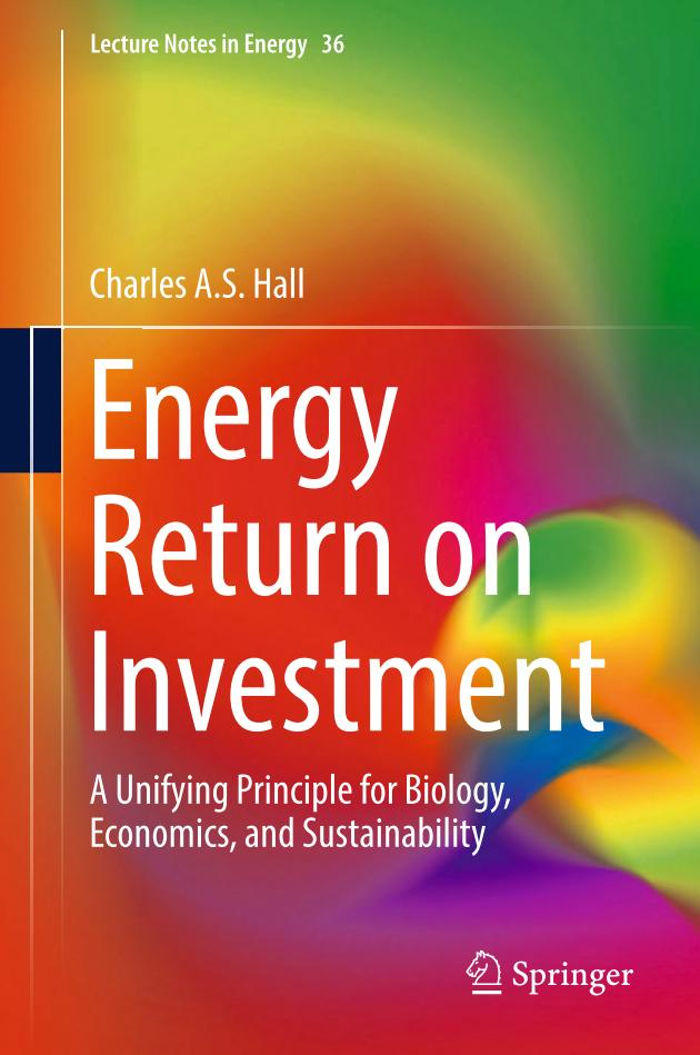 Energy Return on Investment – A Unifying Principle for Biology, Economics, and Sustainability