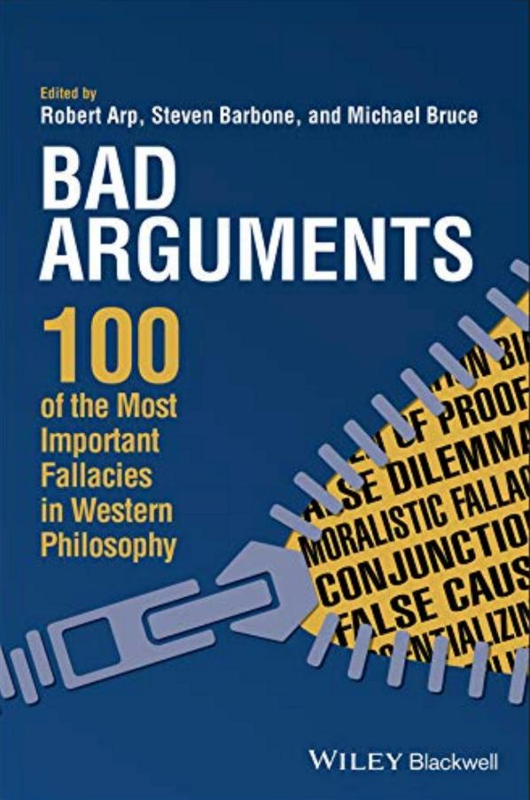 Bad Arguments – 100 of the Most Important Fallacies in Western Philosophy
