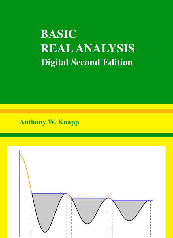 """Basic Real Analysis – With an Appendix """"Elementary Complex Analysis"""" Along with a Companion Volume Advanced Real Analysis (2nd Edition)"""