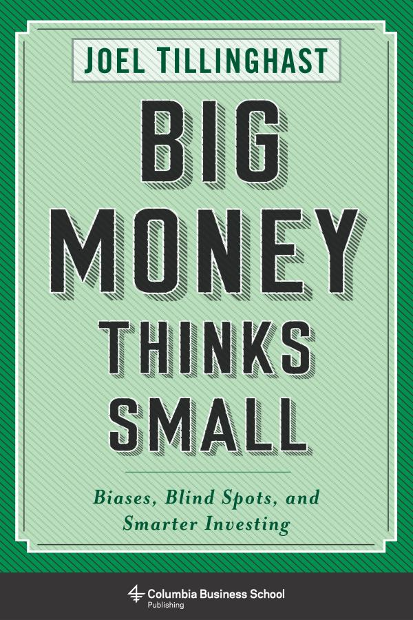 Big Money Thinks Small – Biases, Blind Spots, and Smarter Investing