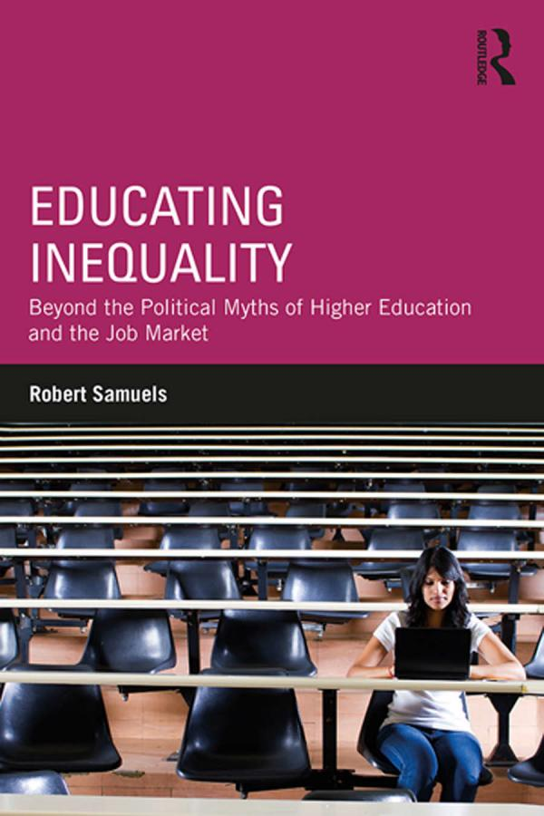Educating Inequality – Beyond the Political Myths of Higher Education and the Job Market