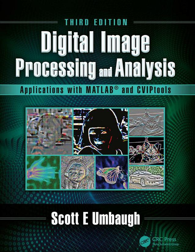 Digital Image Processing and Analysis – Applications with MATLAB and CVIPtools (3rd Edition)