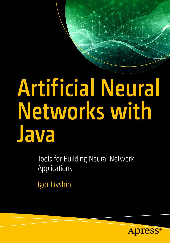 Artificial Neural Networks with Java – Tools for Building Neural Network Applications