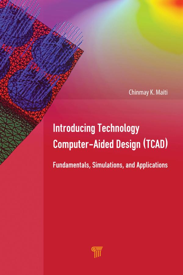 Introducing Technology Computer-Aided Design (TCAD) – Fundamentals, Simulations, and Applications