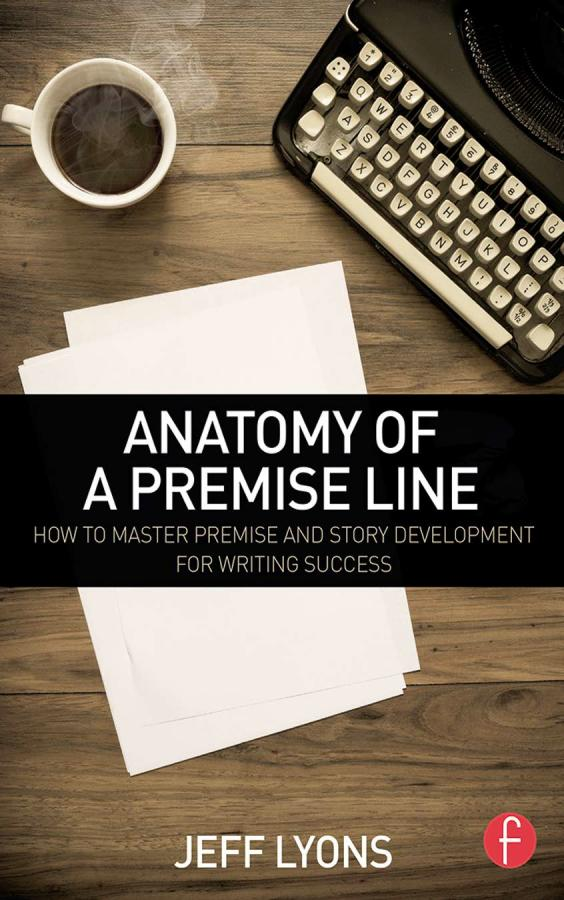 Anatomy of a Premise Line – How to Master Premise and Story Development for Writing Success