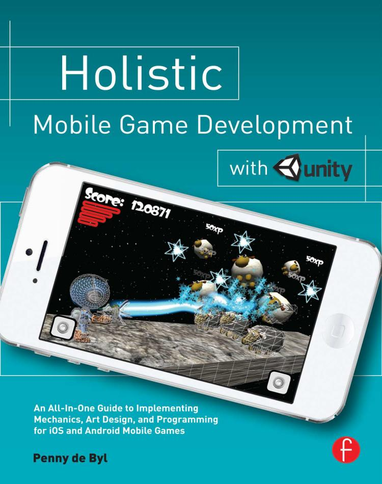 Holistic Mobile Game Development with Unity – An All-In-One Guide to Implementing Mechanics, Art Design, and Programming for iOS and Android Mobile Games