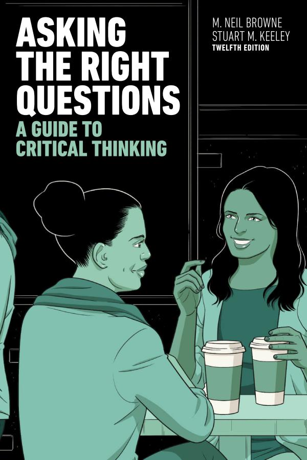 Asking the Right Questions – A Guide to Critical Thinking (12th Edition)