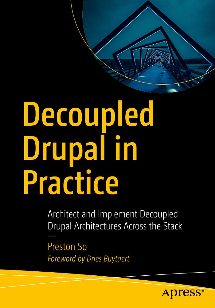 Decoupled Drupal in Practice – Architect and Implement Decoupled Drupal Architectures Across the Stack