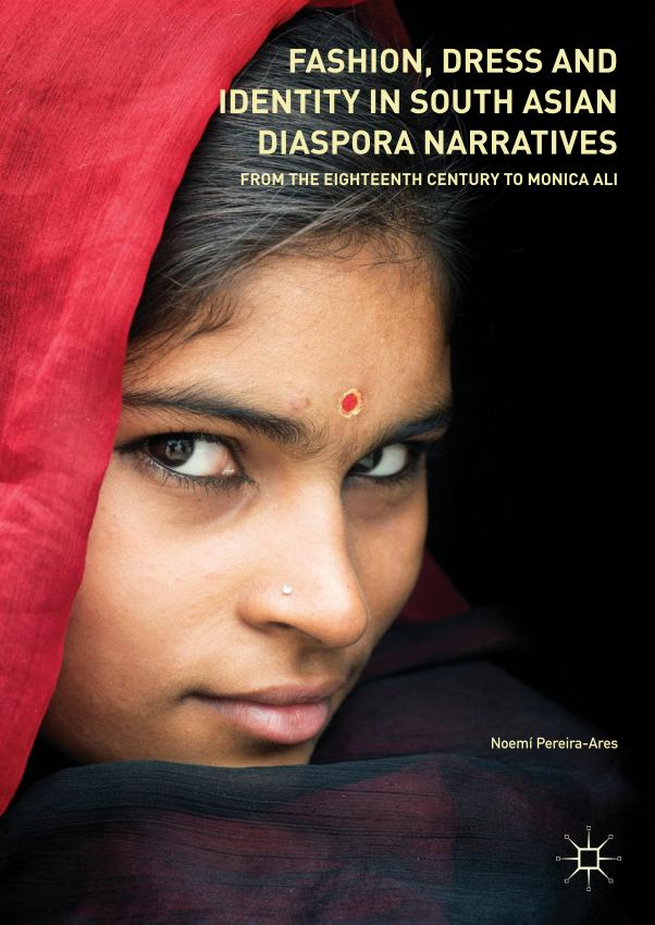 Fashion, Dress and Identity in South Asian Diaspora Narratives – From the Eighteenth Century to Monica Ali