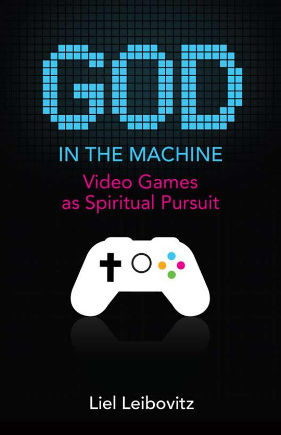 God in the Machine – Video Games as Spiritual Pursuit