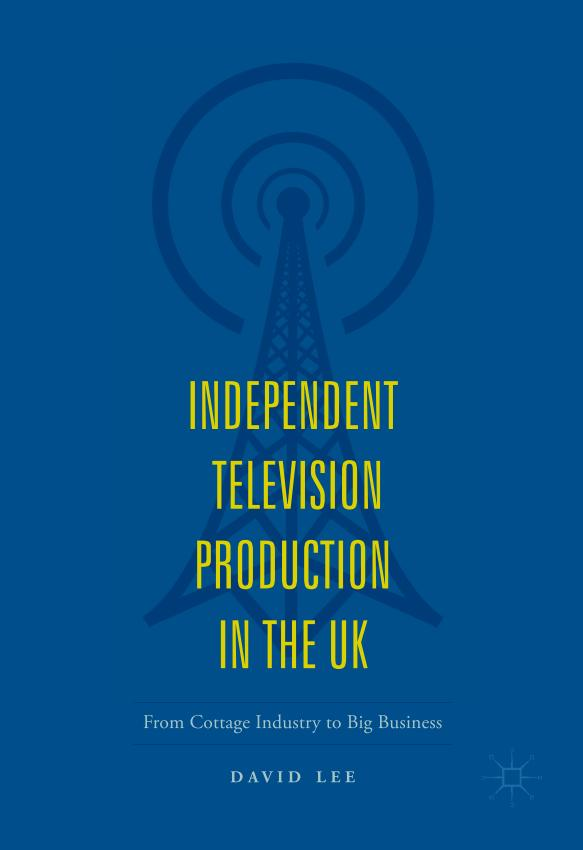 Independent Television Production in the UK – From Cottage Industry to Big Business