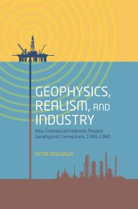 Geophysics, Realism, and Industry – How Commercial Interests Shaped Geophysical Conceptions, 1900-1960