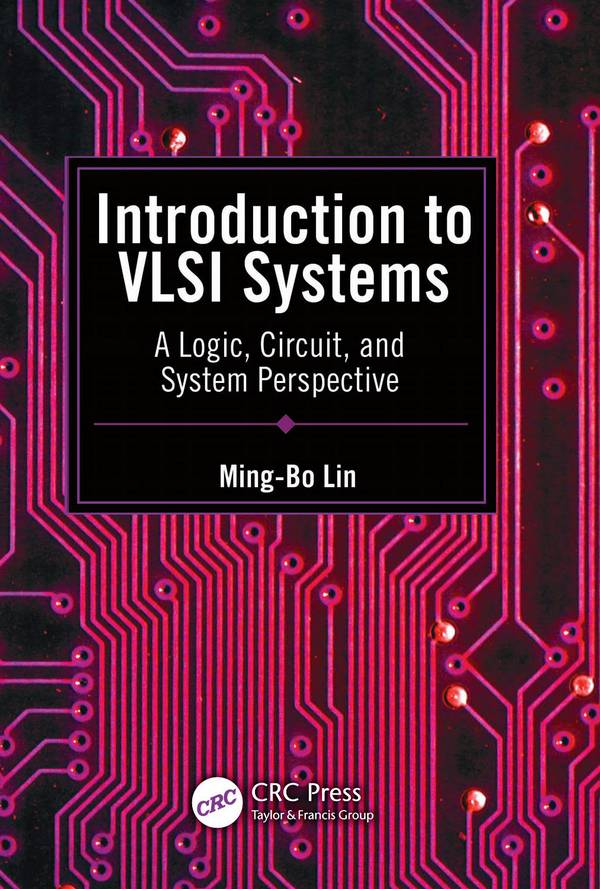 Introduction to VLSI Systems – A Logic, Circuit, and System Perspective